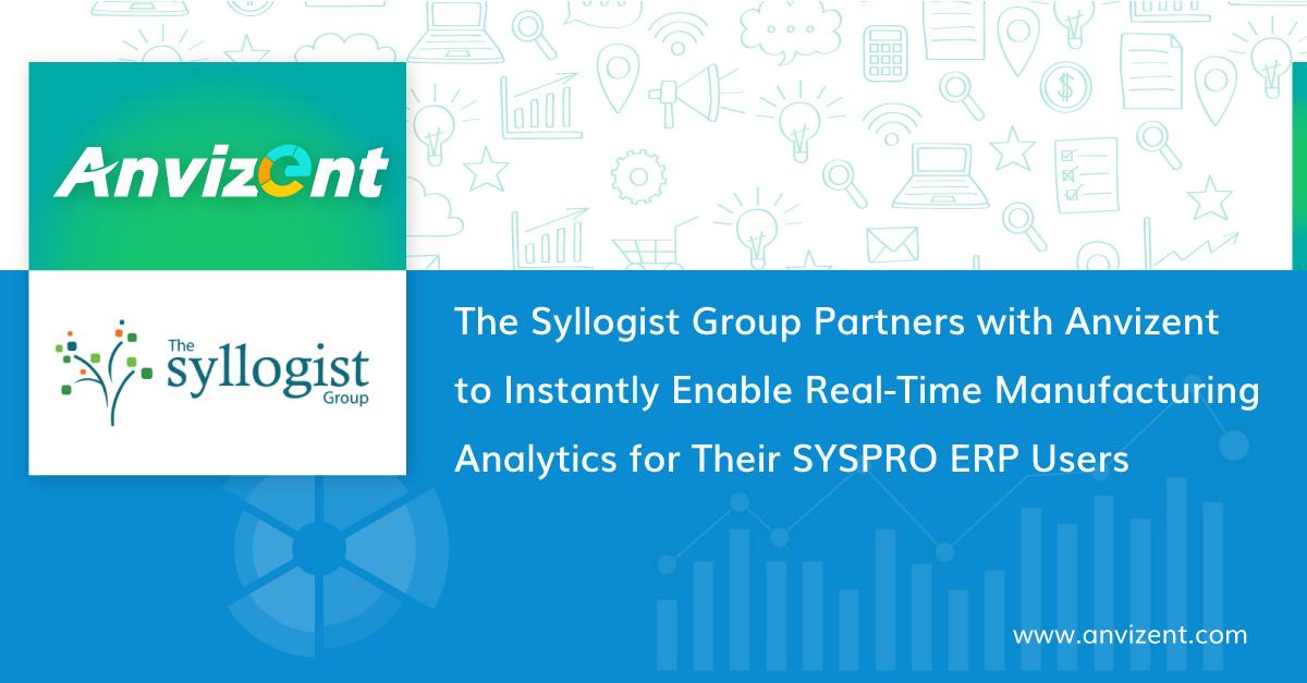 The Syllogist Group Parters with Anvizent to instantly enable real time Manufacturing analytics for their Syspro ERP User: